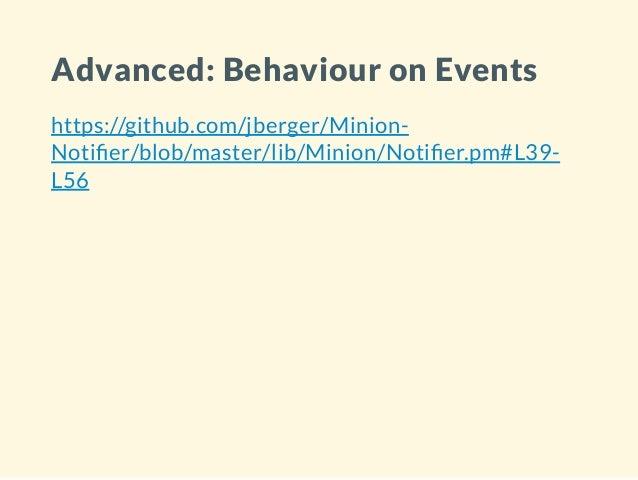 Advanced: Behaviour on Events https://github.com/jberger/Minion- Noti er/blob/master/lib/Minion/Noti er.pm#L39- L56