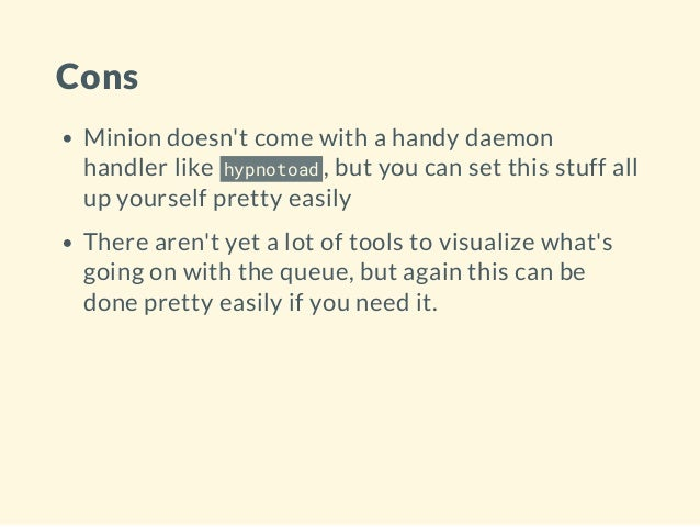 Cons Minion doesn't come with a handy daemon handler like hypnotoad , but you can set this stuff all up yourself pretty ea...