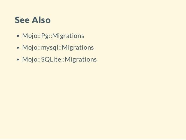 See Also Mojo::Pg::Migrations Mojo::mysql::Migrations Mojo::SQLite::Migrations