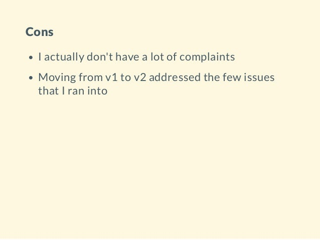 Cons I actually don't have a lot of complaints Moving from v1 to v2 addressed the few issues that I ran into