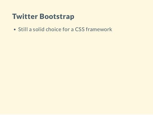 Twitter Bootstrap Still a solid choice for a CSS framework