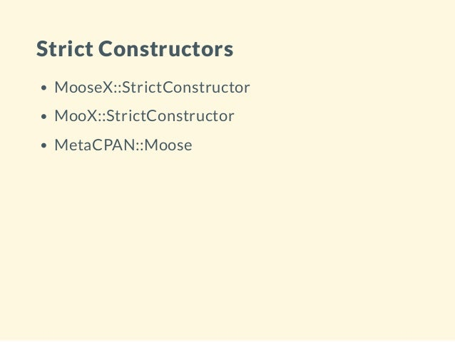 Strict Constructors MooseX::StrictConstructor MooX::StrictConstructor MetaCPAN::Moose