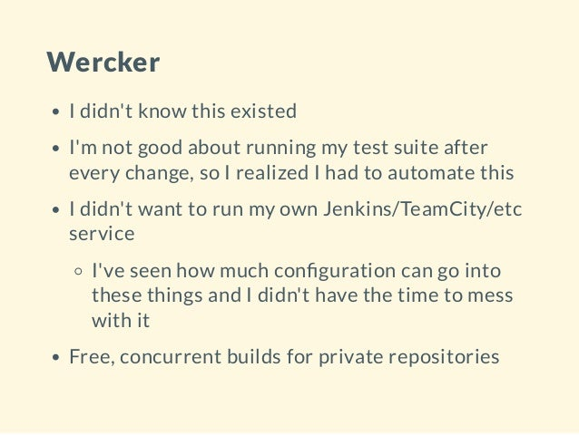 Wercker I didn't know this existed I'm not good about running my test suite after every change, so I realized I had to aut...