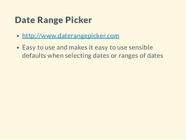 Date Range Picker http://www.daterangepicker.com Easy to use and makes it easy to use sensible defaults when selecting dat...