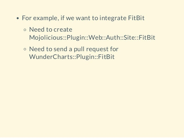 For example, if we want to integrate FitBit Need to create Mojolicious::Plugin::Web::Auth::Site::FitBit Need to send a pul...