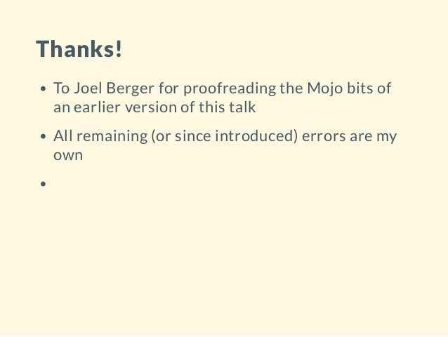 Thanks! To Joel Berger for proofreading the Mojo bits of an earlier version of this talk All remaining (or since introduce...
