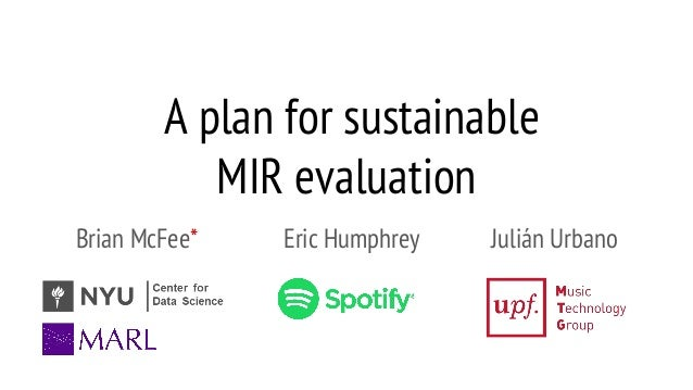 A plan for sustainable MIR evaluation Brian McFee* Eric Humphrey Julián Urbano