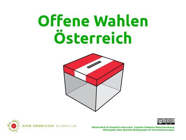 Offene Wahlen Österreich Dieses Werk ist lizenziert unter einer Creative Commons Namensnennung- Weitergabe unter gleichen ...