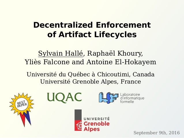 Decentralized Enforcement of Artifact Lifecycles Sylvain Hallé, Raphaël Khoury, Yliès Falcone and Antoine El-Hokayem Unive...