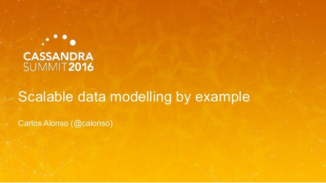 Scalable data modelling by example Carlos Alonso (@calonso)