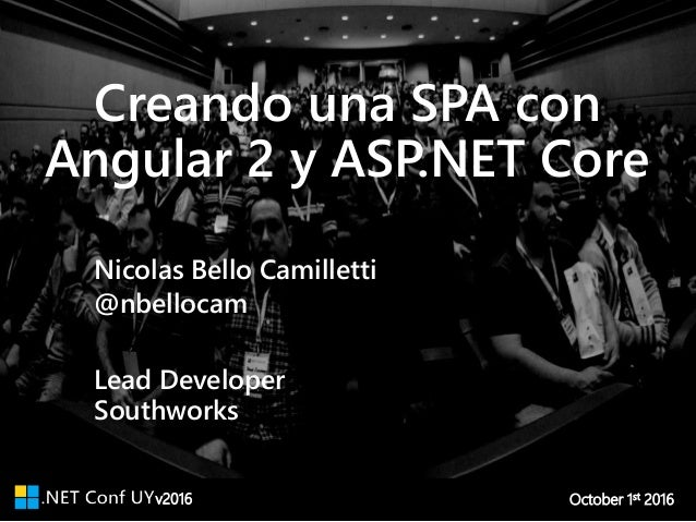 v2016 October 1st 2016 Creando una SPA con Angular 2 y ASP.NET Core Southworks Lead Developer Nicolas Bello Camilletti @nb...