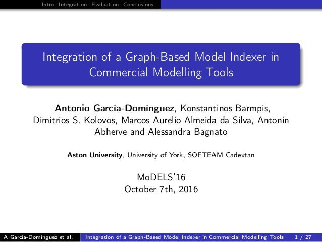 Intro Integration Evaluation Conclusions Integration of a Graph-Based Model Indexer in Commercial Modelling Tools Antonio ...
