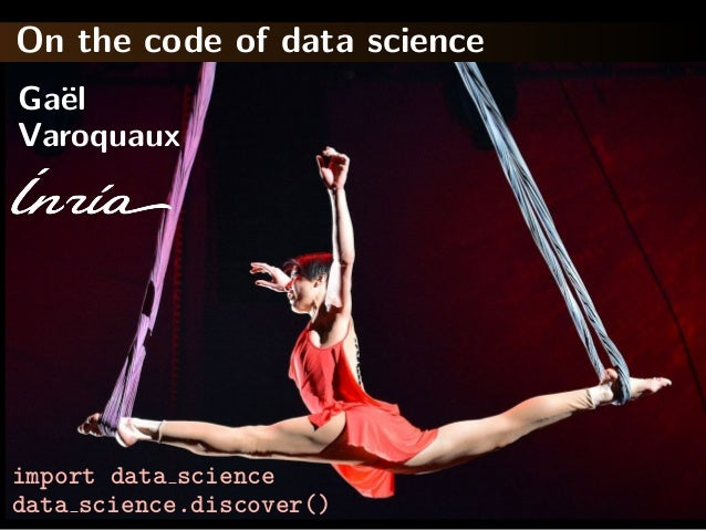 On the code of data science Varoquaux Ga¨el import data science data science.discover()