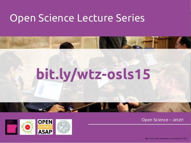 Open Science Lecture Series Open Science – Jetzt! bit.ly/wtz-osls15 Bild: Gute Taten Hackathon by murdelta (CC BY)