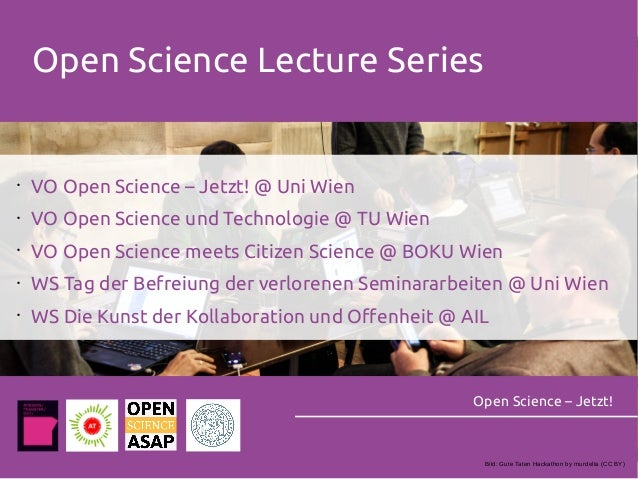 Open Science Lecture Series Open Science – Jetzt! • VO Open Science – Jetzt! @ Uni Wien • VO Open Science und Technologie ...