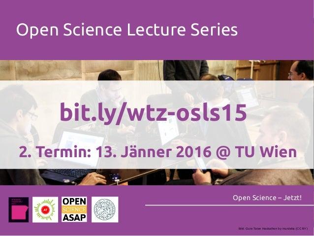 Open Science Lecture Series Open Science – Jetzt! bit.ly/wtz-osls15 2. Termin: 13. Jänner 2016 @ TU Wien Bild: Gute Taten ...