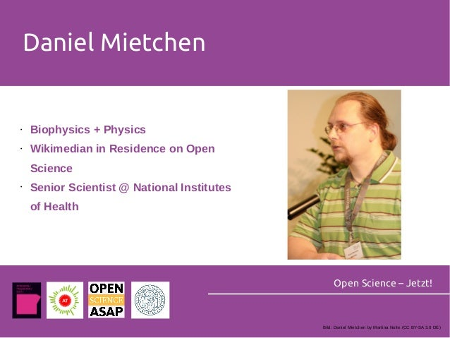 Daniel Mietchen Open Science – Jetzt! • Biophysics + Physics • Wikimedian in Residence on Open Science • Senior Scientist ...