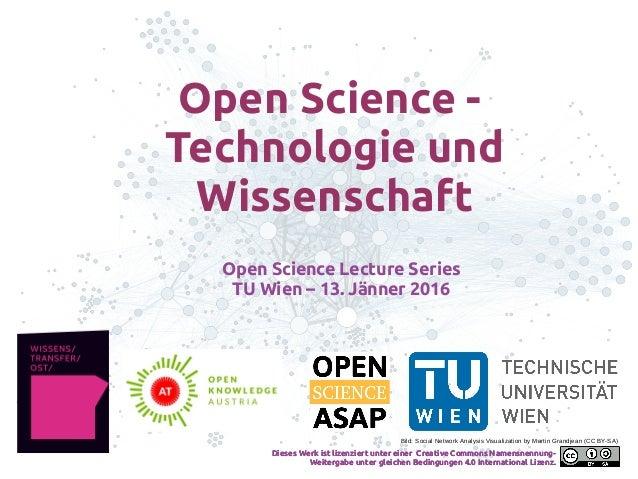 Open Science - Technologie und Wissenschaft Open Science Lecture Series TU Wien – 13. Jänner 2016 Dieses Werk ist lizenzie...