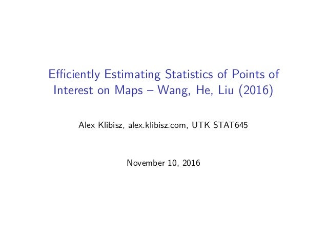 Efficiently Estimating Statistics of Points of Interest on Maps – Wang, He, Liu (2016) Alex Klibisz, alex.klibisz.com, UTK S...