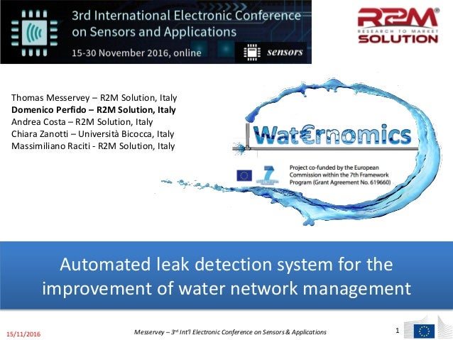 1 Automated leak detection system for the improvement of water network management Thomas Messervey – R2M Solution, Italy D...