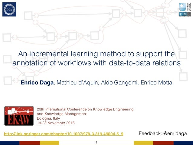 1 An incremental learning method to support the annotation of workflows with data-to-data relations Enrico Daga, Mathieu d'...
