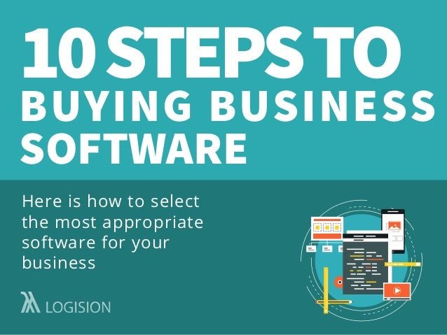 10STEPSTO BUYING BUSINESS SOFTWARE Here is how to select the most appropriate software for your business