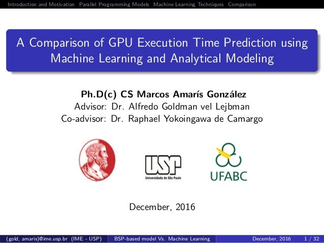 Introduction and Motivation Parallel Programming Models Machine Learning Techniques Comparison A Comparison of GPU Executi...