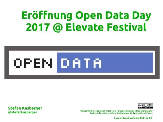 Eröffnung Open Data Day 2017 @ Elevate Festival Dieses Werk ist lizenziert unter einer Creative Commons Namensnennung- Wei...