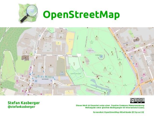 OpenStreetMap Dieses Werk ist lizenziert unter einer Creative Commons Namensnennung- Weitergabe unter gleichen Bedingungen...