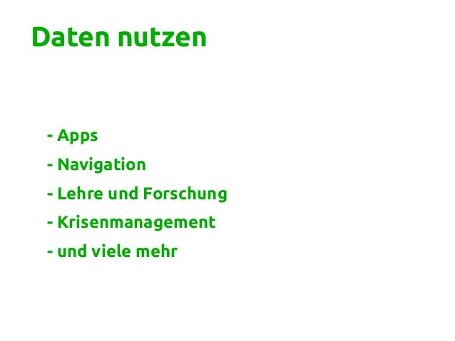Daten nutzen - Apps - Navigation - Lehre und Forschung - Krisenmanagement - und viele mehr