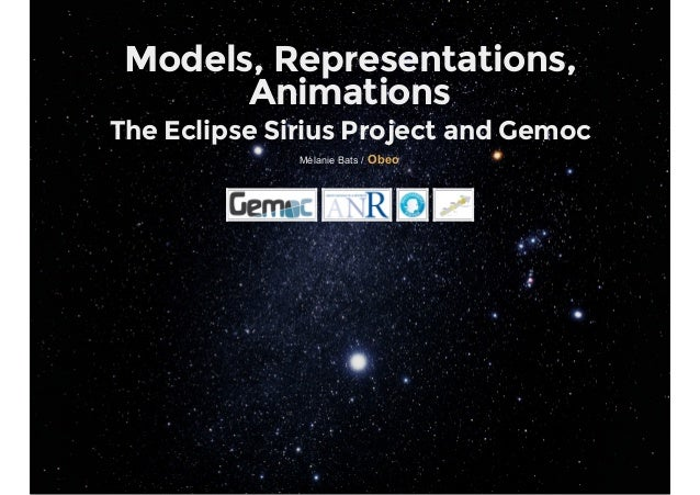 Models, Representations, Animations The Eclipse Sirius Project and Gemoc MélanieBats/Obeo