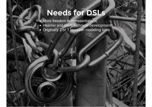Needs for DSLs Morefreedominrepresentations Heavierandmoretechnicaldevelopments Originally2or3foreseenmodeling...
