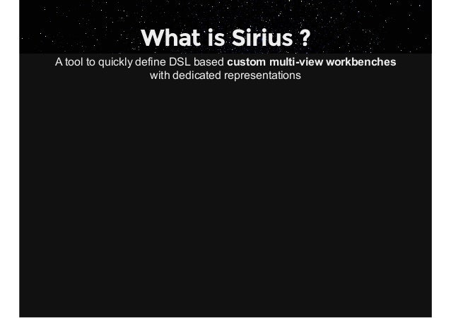 What is Sirius ? AtooltoquicklydefineDSLbasedcustommultiviewworkbenches withdedicatedrepresentations