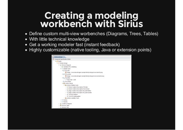 Creating a modeling workbench with Sirius Definecustommultiviewworbenches(Diagrams,Trees,Tables) Withlittletechni...