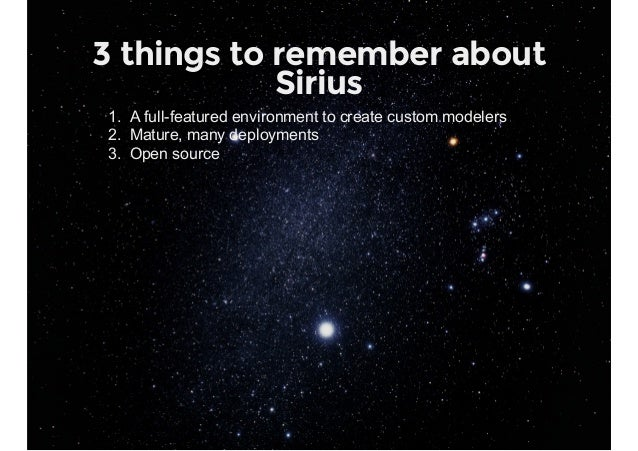 3 things to remember about Sirius 1. Afullfeaturedenvironmenttocreatecustommodelers 2. Mature,manydeployments 3...