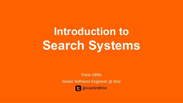 Introduction to Search Systems Toria Gibbs Senior Software Engineer @ Etsy @scarletdrive