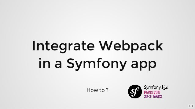 Integrate	Webpack in	a	Symfony	app How	to	? 1 . 1
