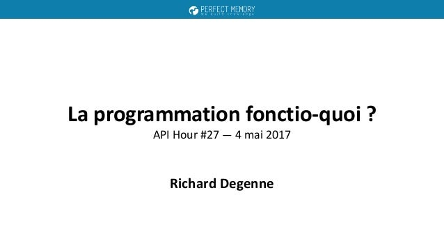 La programmation fonctio-quoi ? API Hour #27 — 4 mai 2017 Richard Degenne
