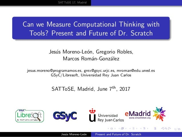 1/35 SATToSE 17, Madrid Can we Measure Computational Thinking with Tools? Present and Future of Dr. Scratch Jes´us Moreno-...
