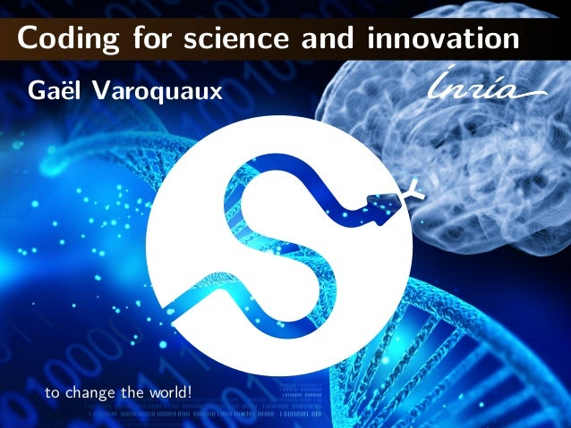 Coding for science and innovation Ga¨el Varoquaux to change the world!
