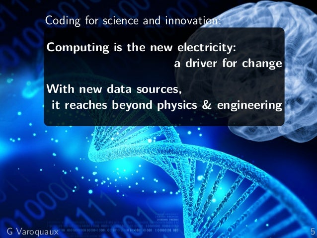 Coding for science and innovation: Computing is the new electricity: a driver for change With new data sources, it reaches...