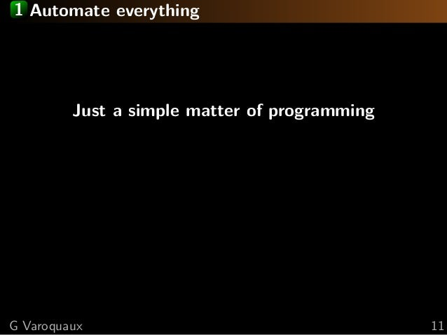 1 Automate everything Just a simple matter of programming G Varoquaux 11