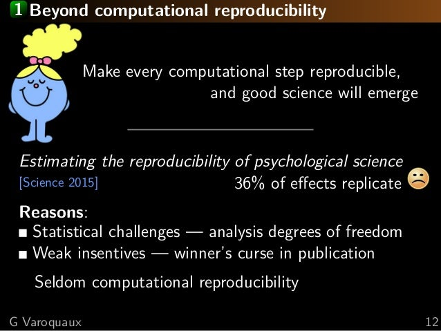 1 Beyond computational reproducibility Make every computational step reproducible, and good science will emerge Estimating...
