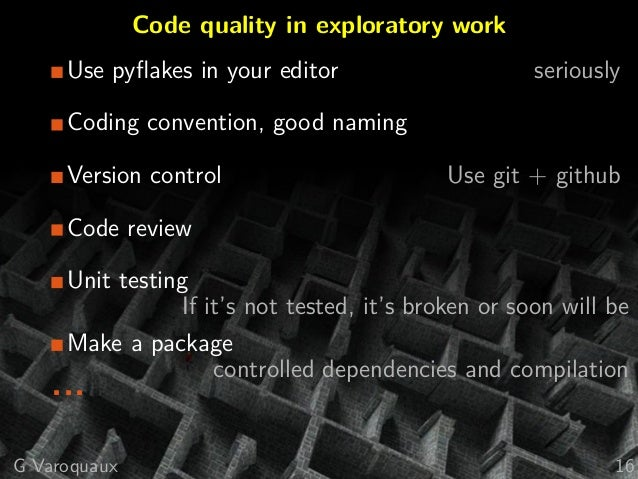 Code quality in exploratory work Use pyflakes in your editor seriously Coding convention, good naming Version control Use g...