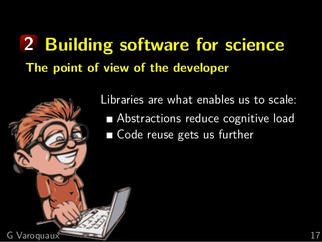 2 Building software for science The point of view of the developer Libraries are what enables us to scale: Abstractions re...