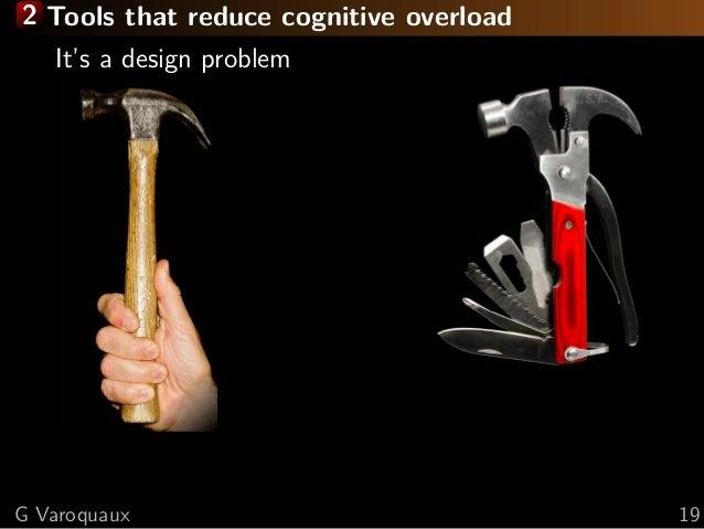 2 Tools that reduce cognitive overload It's a design problem G Varoquaux 19