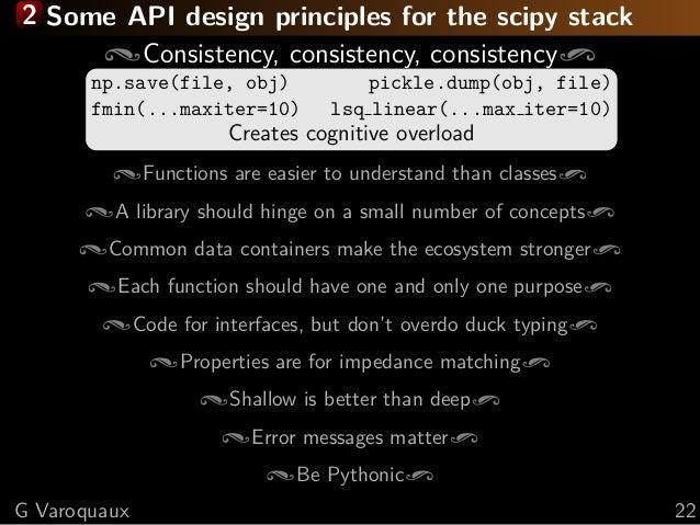 2 Some API design principles for the scipy stack Consistency, consistency, consistency np.save(file, obj) pickle.dump(obj,...