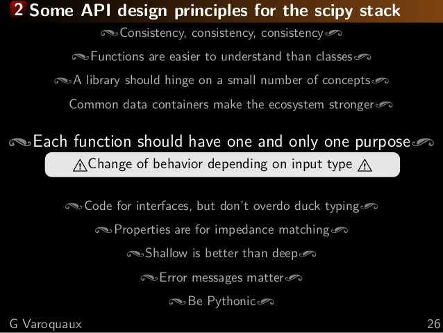 2 Some API design principles for the scipy stack Consistency, consistency, consistency Functions are easier to understand ...