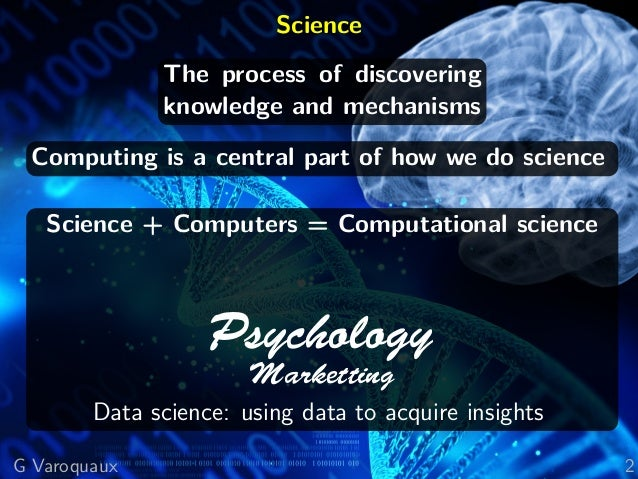 Science The process of discovering knowledge and mechanisms Computing is a central part of how we do science Science + Com...