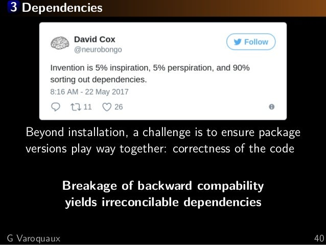 3 Dependencies Beyond installation, a challenge is to ensure package versions play way together: correctness of the code B...